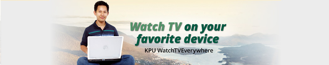 Watch TV on your favorite device. KPU WatchTV Everywhere.