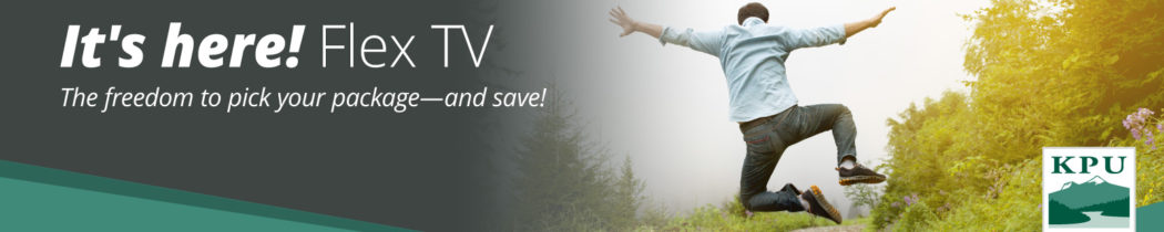 It's here! Flex TV. The freedom to pick your package - and save.